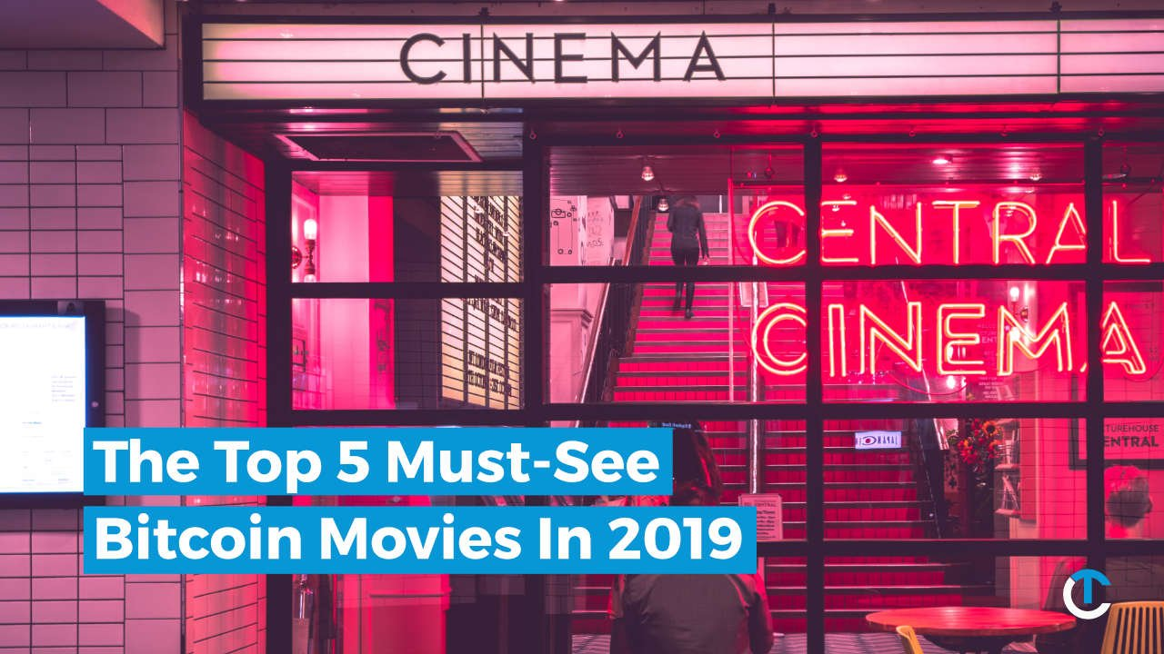 The top 5 must-see Bitcoin movies in 2019 - Crypto Trading