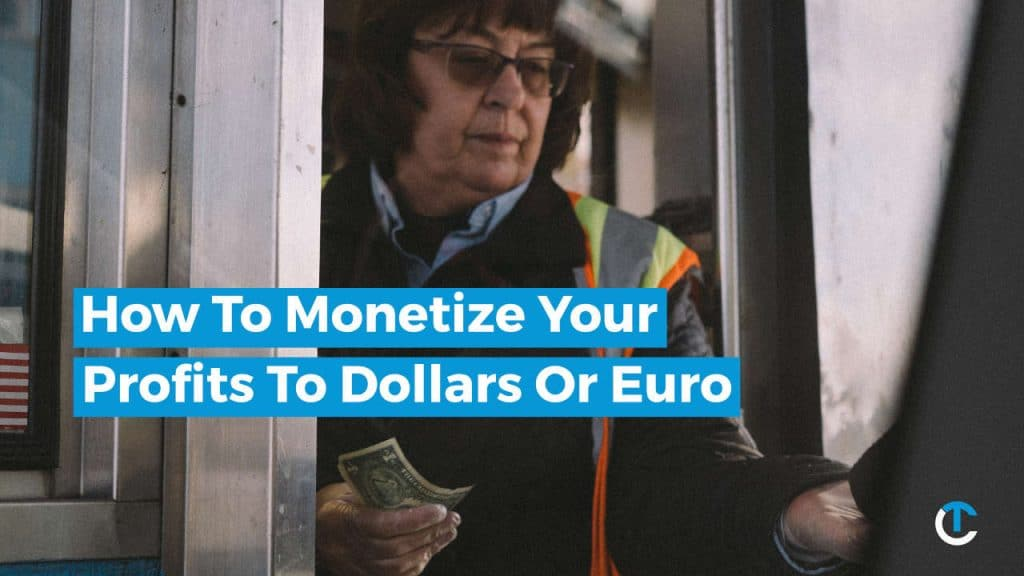 How to monetize your profits to Dollars or Euro
