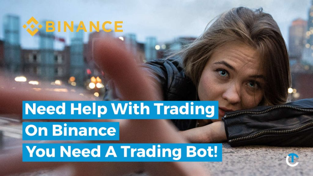 need help trading on binance you nee a trading bot cpryptohopper